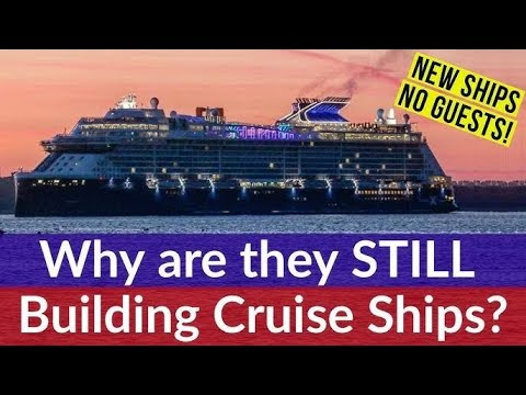 Why are they STILL building New Cruise Ship? Why ships with NO passengers are still being built!
