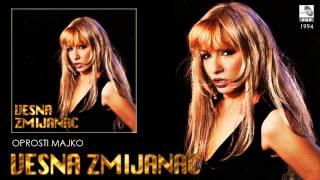 Vesna Zmijanac - Oprosti, majko - (Audio 1994)