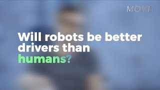 MOVE Show: Will robots be better drivers than humans?
