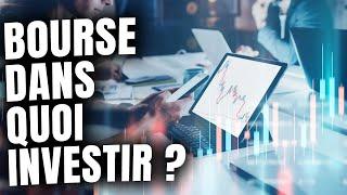 BOURSE : Dans Quoi Investir ?