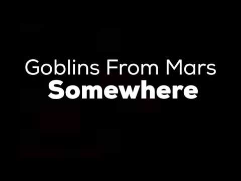Goblins From Mars - Somewhere