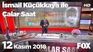 12 Kasım 2018 İsmail Küçükkaya ile Çalar Saat