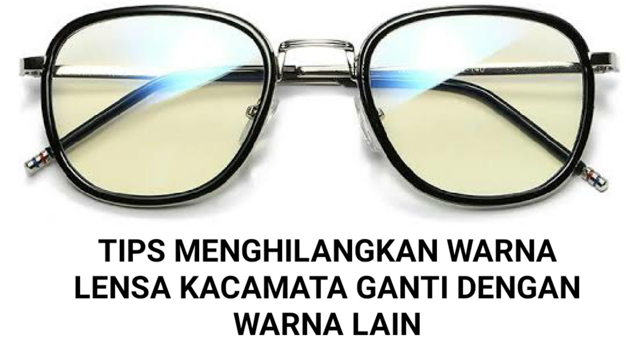 Cara menghilangkan warna lensa kacamata untuk mengganti ke warna lain 9935857258
