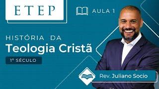 ETEP | Aula 1 -  História da Teologia Cristã- Pr. Juliano Socio