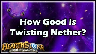 [Hearthstone] How Good Is Twisting Nether?
