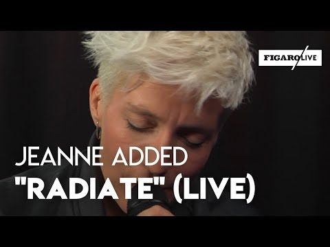 Jeanne Added - 'Radiate' (Live)