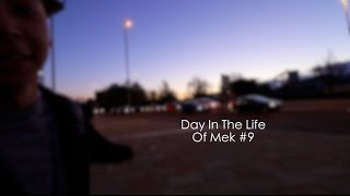 Day In The Life Of Mek #9
