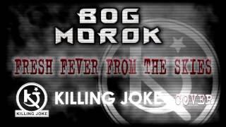 Bog-Morok - Fresh Fever From The Skies- [Killing Joke Cover]