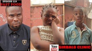 SIRBALO CLINIC - FAST FOOD SEASON 119 Nigerian Comedy