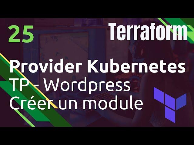 TERRAFORM - 25. KUBERNETES/WORDPRESS : CREER UN MODULE POUR FACTORISER - EX: PV/PVC