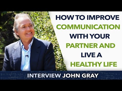 How to Improve communication with your partner and Live a healthy life - John Gray