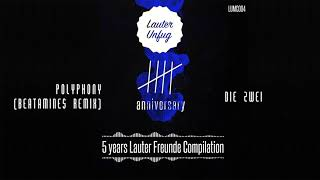 5 Years Lauter Unfug - D!e Zwe! - Polyphony (Beatamines Remix)