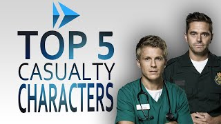 Top 5 Casualty Characters