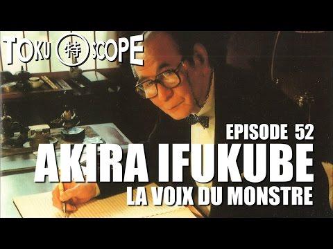 TOKU SCOPE # 52 : AKIRA IFUKUBE: LA VOIX DU MONSTRE