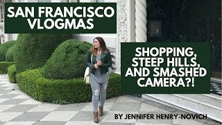 San Francisco Vlogmas -- Shopping, Steep Hills, and SMASH MY CAMERA?!?