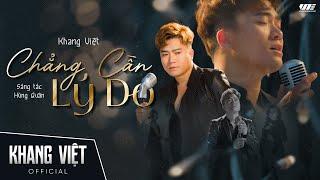 Chẳng Cần Lý Do | Khang Việt | Official Music Video (4K)