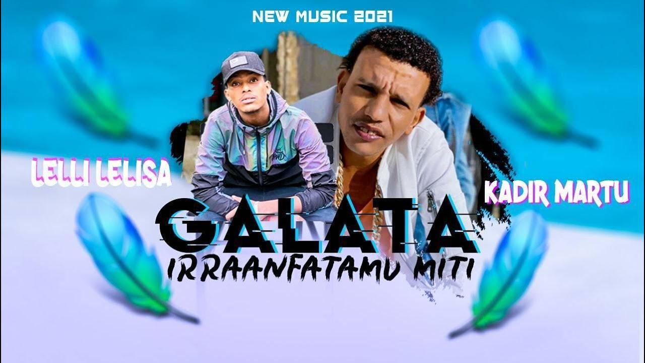 Download New Oromo Music Kadir Martu fi Lelli Lelisa Galata Irraanfatamu miti