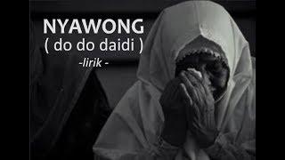 Download lagu Nyawong  - do do daidi ( HQ - Lirik )