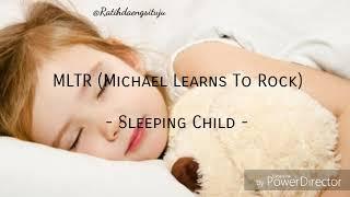 MLTR (Michael Learns To Rock) - Sleeping Child || Lirik + Terjemahan