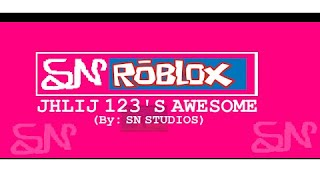 SN ROBLOX- JHLIJ123's AWESOME (Part 2)