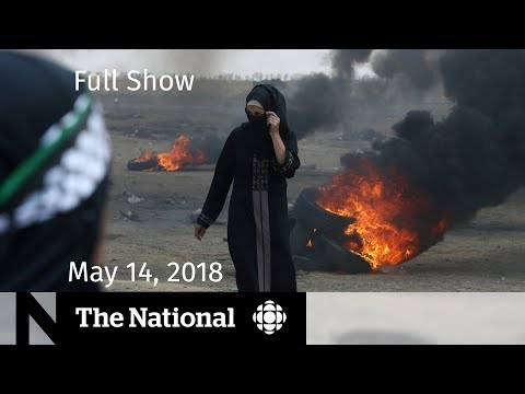 The National for Monday, May 14, 2018 — Gaza, B.C. Flooding, MH 370