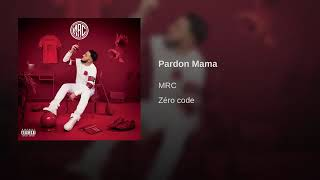 MRC - Pardon Mama [Son officiel]