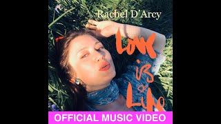 Rachel D'Arcy - Love is Life (Official Music Video)