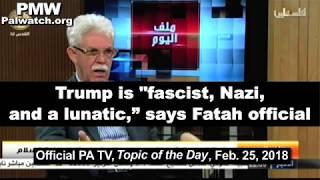 "Trump is ""fascist, Nazi, and a lunatic,"" says Fatah official"