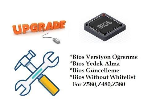 Bios Güncelleme(Upgrade), Bios Yedek Alma,Bios Versiyon Öğrenme[Remove  Whitelist for Z580,Z480,Z380]