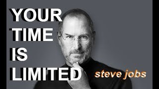 "YOUR TIME IS LIMITED | Steve Jobs | ""Don't waste your life living someone else's"""