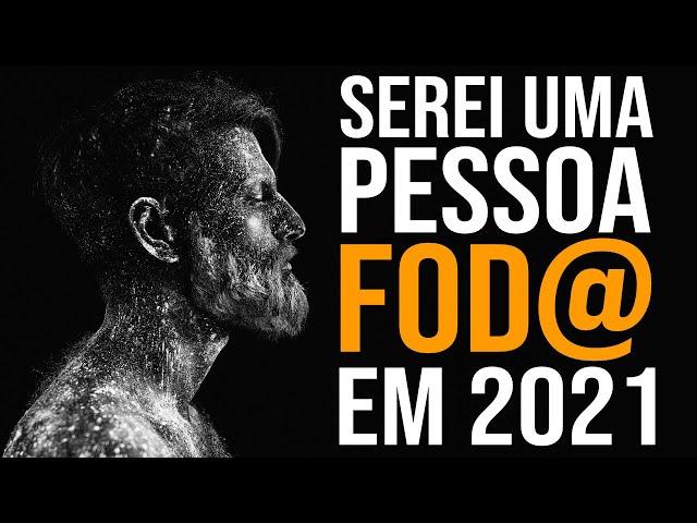 EU VOU SER UMA PESSOA FOD@ EM 2021 (Motivação PESADA)