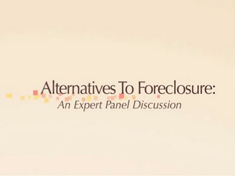 Alternatives to Foreclosure An Expert Panel Discussion