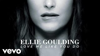Ellie Goulding Love Me Like You Do Official Audio