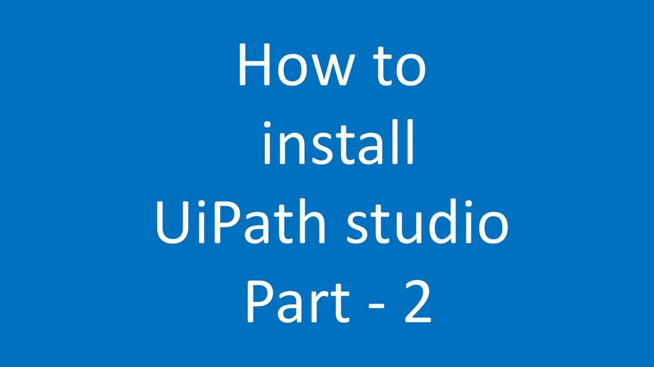 How to Install UiPath studio tutorials - Part 2 - YouTube