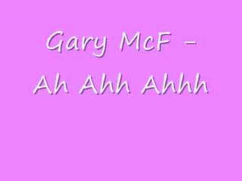 Gary McF- Ah Ahh Ahhh