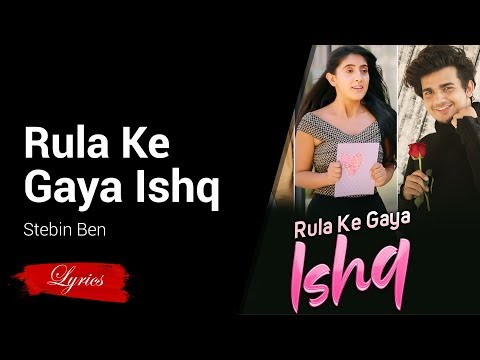 Lyrics Rula Ke Gaya Ishq - Stebin Ben