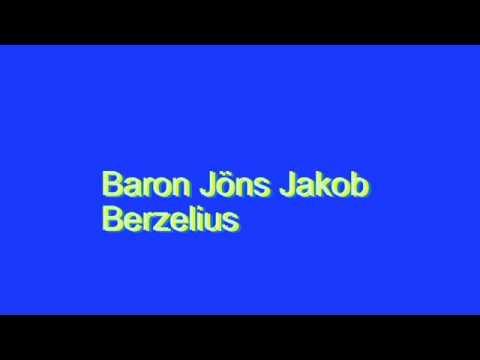 How to Pronounce Baron Jöns Jakob Berzelius