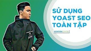 Hướng dẫn toàn tập cách sử dụng Yoast SEO hỗ trợ tối ưu cho On Page SEO | Kiemtiencenter