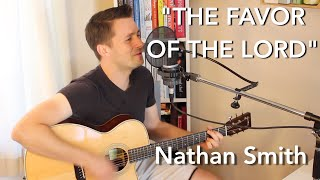 """""""The Favor of the Lord"""" By Nathan Smith"""