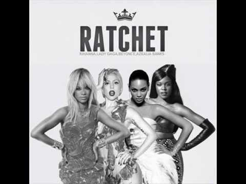 Lady Gaga Ft Beyonce & Azealia Banks  Ratchet