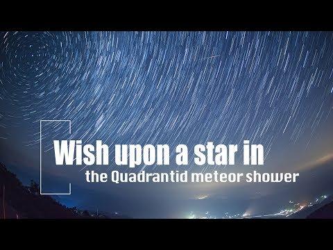 Live: Wish upon a star in the Quadrantid meteor shower 许下新年愿望!象限仪流星雨点亮夜空