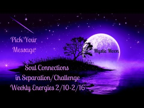 Pick your Message - Soul Connections in Separation/Challenge 2/10-2/16 Energies