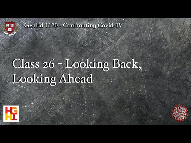 HarvardX: Confronting COVID-19 - Class 26: Looking Back, Looking Ahead