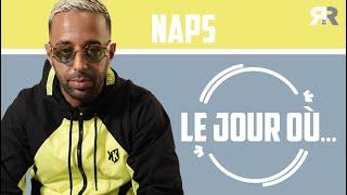NAPS - Le jour où : Son album, JuL, Caïd, Scarface, 13'Organisé, la kiffance, Zaho, son 1er kif…