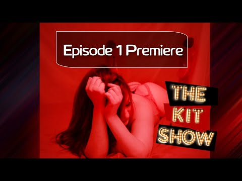 The Kit Show Episode 1