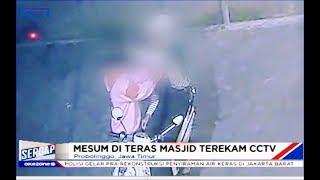 Rekaman CCTV Sepasang Remaja Nekat Mesum di Teras Masjid - Sergap 18/11