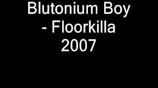 Blutonium Boy - Floorkilla 2007