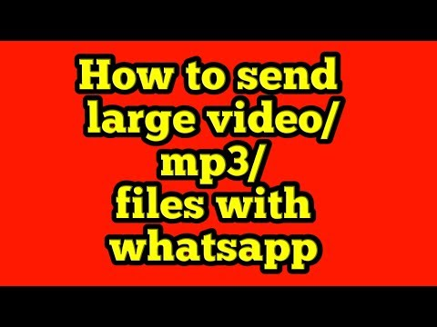 How you can send large video/mp3/files with whatsapp