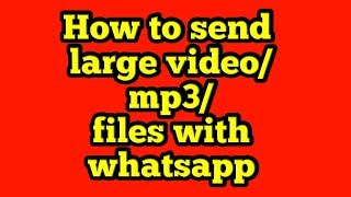 Gambar cover How you can send large video/mp3/files with whatsapp