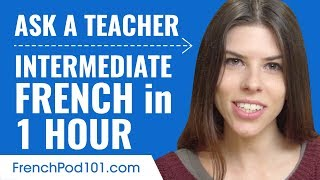 Learn French in 1 Hour - ALL of Your Intermediate French Questions Answered!